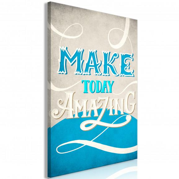 Tablou Make Today Amazing (1 Part)...