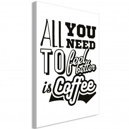 Tablou All You Need To Feel Better Is Coffee (1 Part) Vertical 40 cm x 60 cm-01